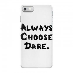 Always Choose Dare (black) iPhone 7 Case | Artistshot