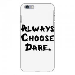 Always Choose Dare (black) iPhone 6 Plus/6s Plus Case | Artistshot