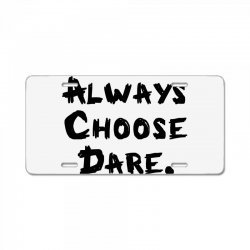 Always Choose Dare (black) License Plate | Artistshot