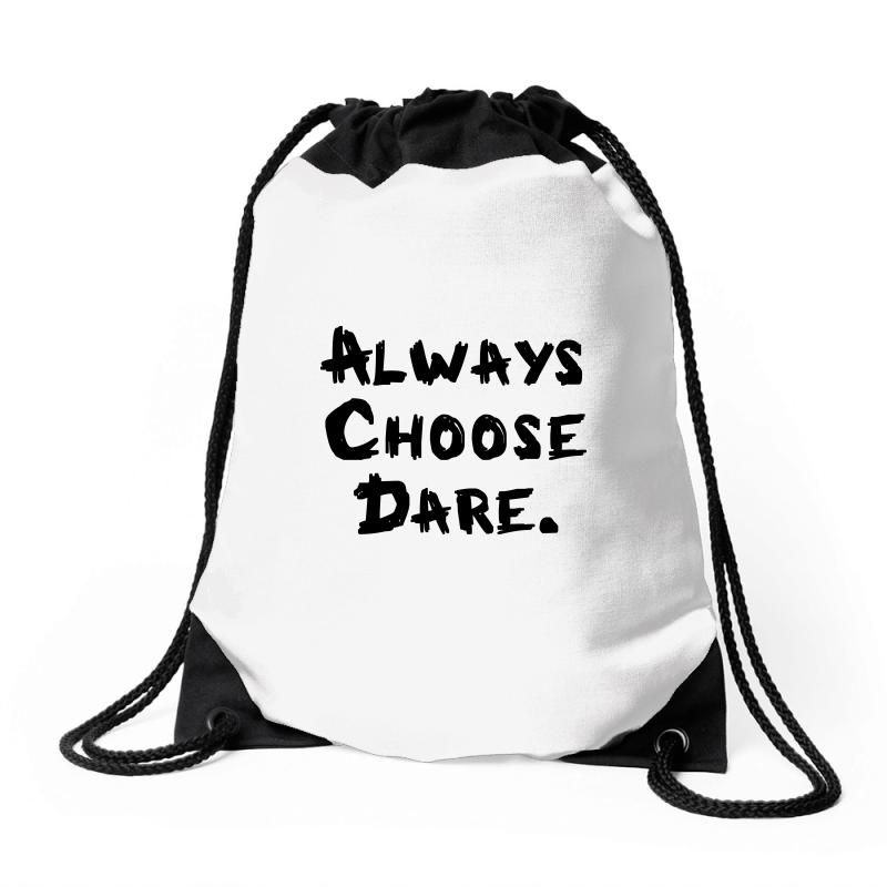 Always Choose Dare (black) Drawstring Bags | Artistshot