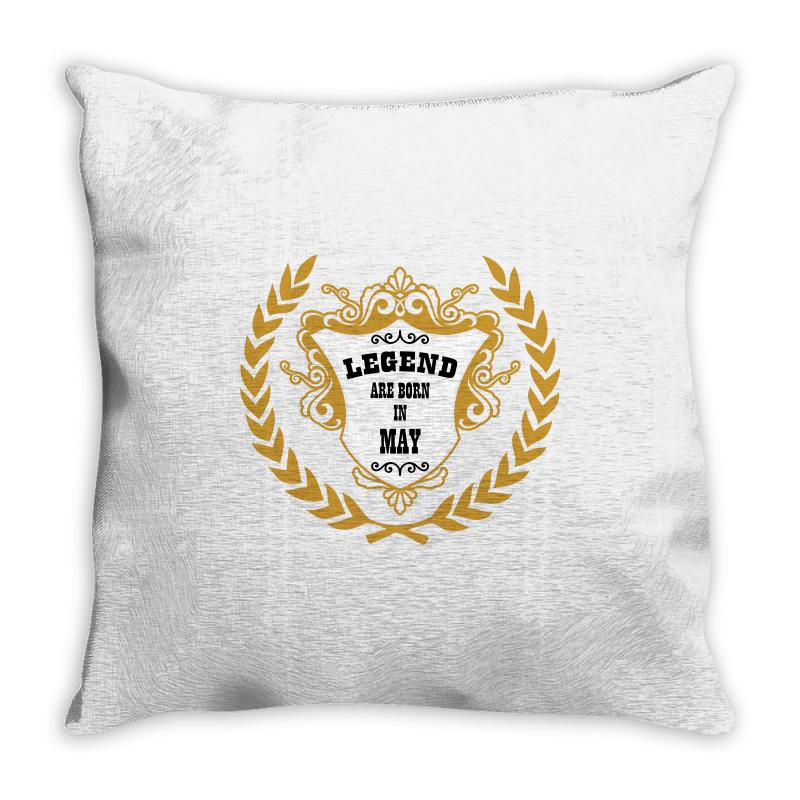 Legend Are Born In May Throw Pillow | Artistshot
