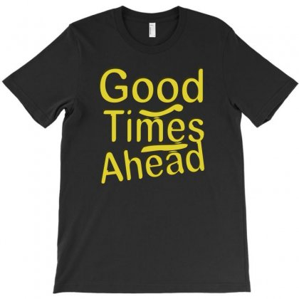 Good Times Ahead T-shirt Designed By Suryanaagus068