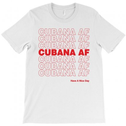 Cubana Af Have A Nice Day T-shirt Designed By Toweroflandrose