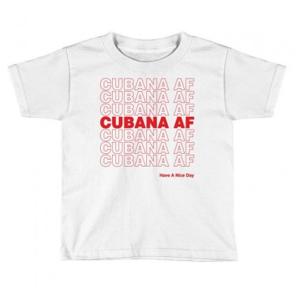 Cubana Af Have A Nice Day Toddler T-shirt Designed By Toweroflandrose