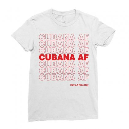 Cubana Af Have A Nice Day Ladies Fitted T-shirt Designed By Toweroflandrose