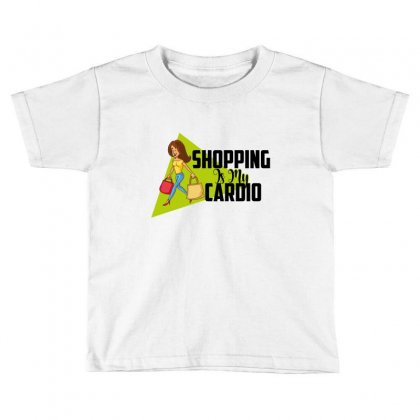 Shopping Is My Cardio Toddler T-shirt Designed By Wizarts