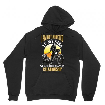 I Am Not Addicted To My Bike We Are Just In A Very Relationship Unisex Hoodie Designed By Wizarts