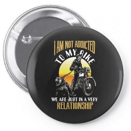 I Am Not Addicted To My Bike We Are Just In A Very Relationship Pin-back Button Designed By Wizarts