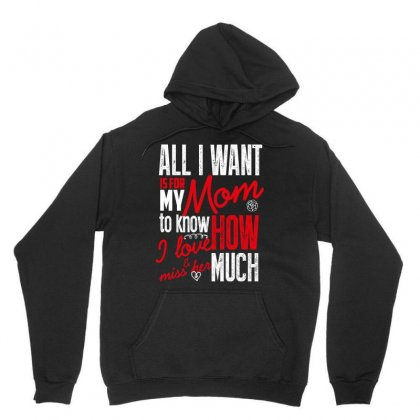 All I Want Is For My Mom To Know How I Love Miss Her Much Unisex Hoodie Designed By Wizarts