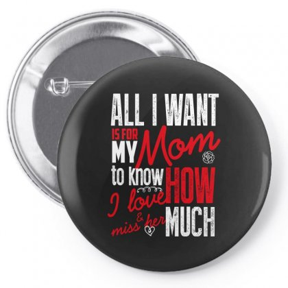 All I Want Is For My Mom To Know How I Love Miss Her Much Pin-back Button Designed By Wizarts