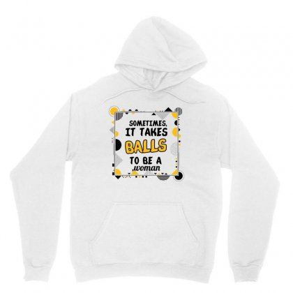 Sometimes It Takes Balls To Be A Woman Unisex Hoodie Designed By Wizarts