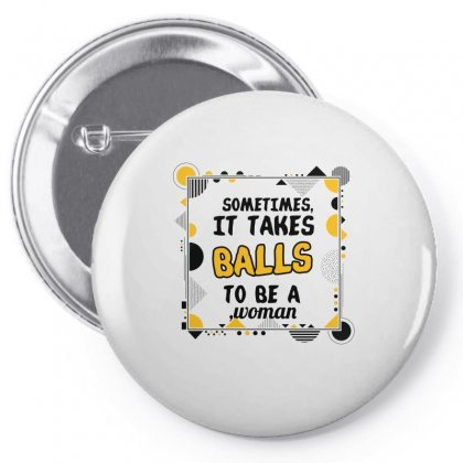 Sometimes It Takes Balls To Be A Woman Pin-back Button Designed By Wizarts