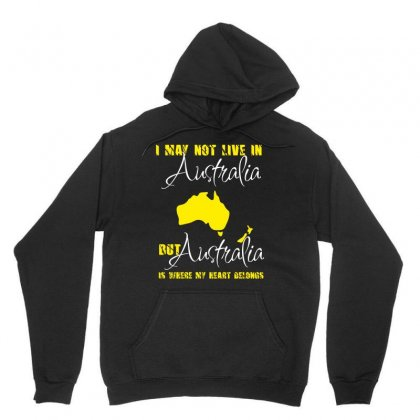 I May Not Live In Australia But Australia Is Where My Heart Belongs Unisex Hoodie Designed By Wizarts