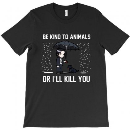 Be Kind To Animals Or Ill Kill You T-shirt Designed By Blqs Apparel