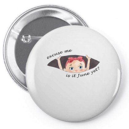 Excuse Me Is It June Yet Baby Girl Pin-back Button Designed By Akin