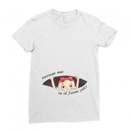 Excuse Me Is It June Yet Baby Girl Ladies Fitted T-shirt Designed By Akin