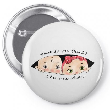 What Do You Think I Have No Idea Baby Siblings Pin-back Button Designed By Akin
