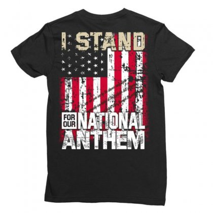 I Stand For Our National Anthem Ladies Fitted T-shirt Designed By Kakashop