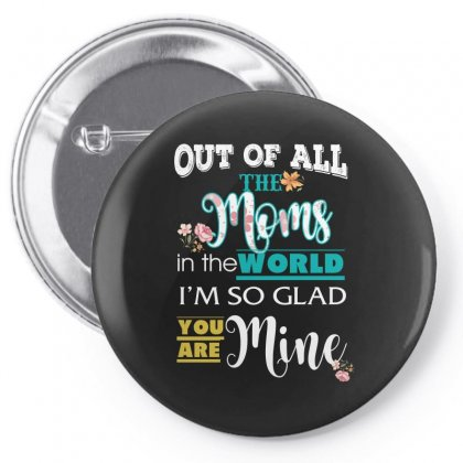 Out Of All The Moms In The World I'm So Glad You Are Mine Pin-back Button Designed By Wizarts