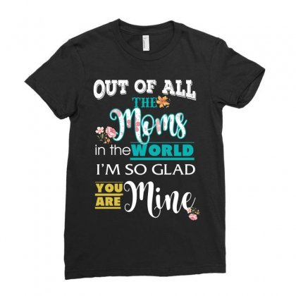 Out Of All The Moms In The World I'm So Glad You Are Mine Ladies Fitted T-shirt Designed By Wizarts