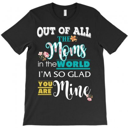Out Of All The Moms In The World I'm So Glad You Are Mine T-shirt Designed By Wizarts
