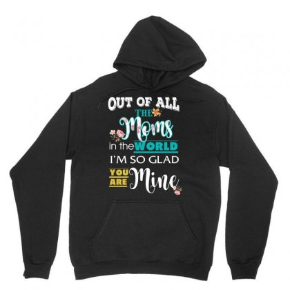 Out Of All The Moms In The World I'm So Glad You Are Mine Unisex Hoodie Designed By Wizarts