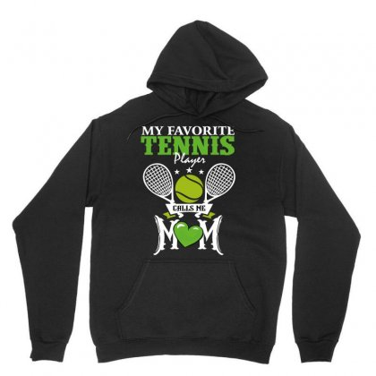 My Favorite Tennis Player Calls Me Mom Unisex Hoodie Designed By Wizarts