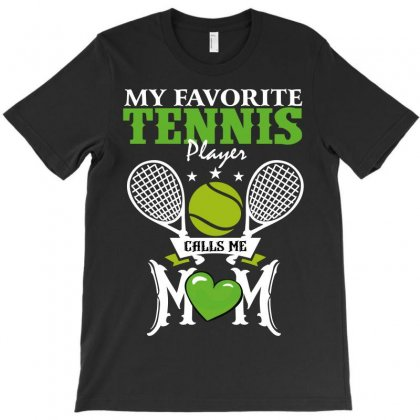 My Favorite Tennis Player Calls Me Mom T-shirt Designed By Wizarts