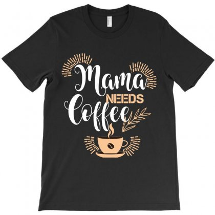 Mama Needs Coffee T-shirt Designed By Wizarts