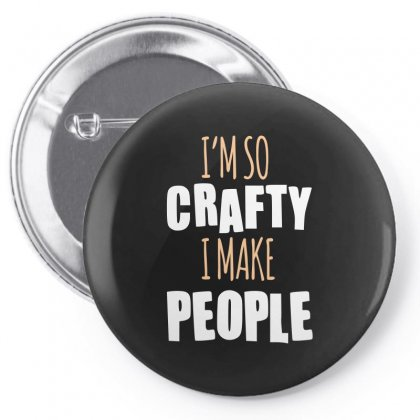 I M So Crafty I Make People Pin-back Button Designed By Wizarts