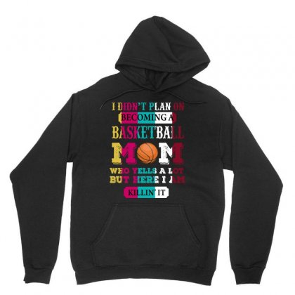 I Didn T Plan On Becominga Basketball Mom Unisex Hoodie Designed By Wizarts