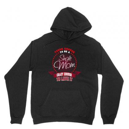 Tough Enough To Be A Single Mom Crazy Enough To Love It Unisex Hoodie Designed By Wizarts