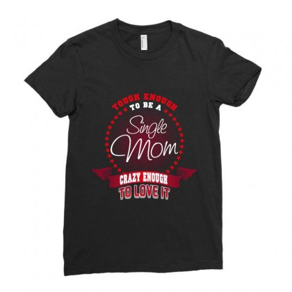 Tough Enough To Be A Single Mom Crazy Enough To Love It Ladies Fitted T-shirt Designed By Wizarts