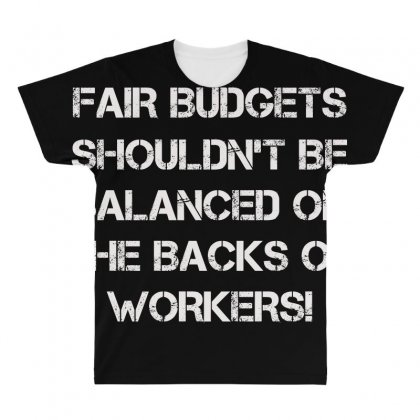 Fair Budgets Shouldn't Be Balanced On The Backs Of Workers All Over Men's T-shirt Designed By Anrora