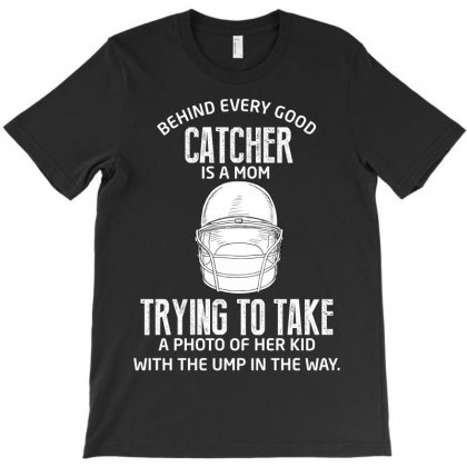 Behind Every Good Catcher Is A Mom T-shirt Designed By Wizarts