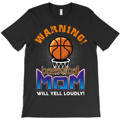 Warning Basketball Mom Will Yell Loudly T-shirt Designed By Wizarts