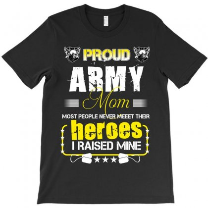 Proud Army Mom Most People Never Meet Their Heroes I Raised Mine T-shirt Designed By Wizarts