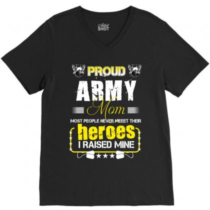 Proud Army Mom Most People Never Meet Their Heroes I Raised Mine V-neck Tee Designed By Wizarts