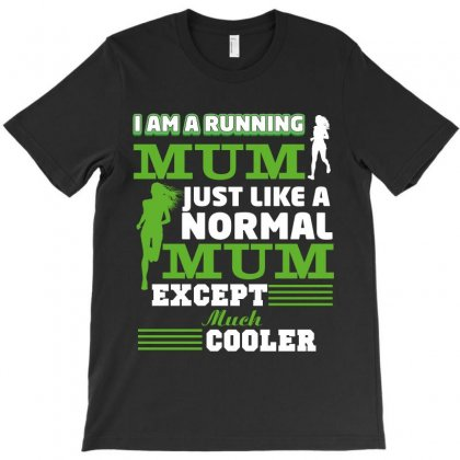 I Am A Running Mum Just Like A Normal Mum Except Much Cooler T-shirt Designed By Wizarts