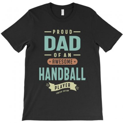 Proud Dad Of A Handball Player T-shirt Designed By Cidolopez