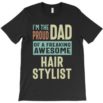 Proud Dad Of A Hair Stylist T-shirt Designed By Cidolopez