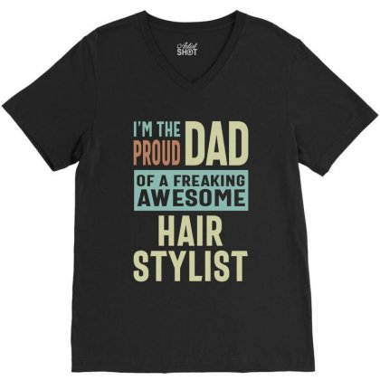 Proud Dad Of A Hair Stylist V-neck Tee Designed By Cidolopez