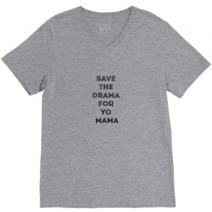 Save The Drama For Your Mama V-neck Tee Designed By Tasha