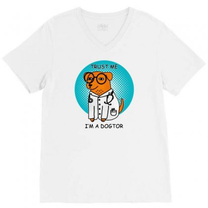 Trust Me I'm A Dogtor V-neck Tee Designed By Pinkanzee
