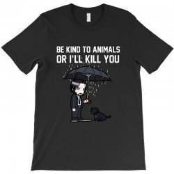be kind to animals or i willl kill you T-Shirt | Artistshot