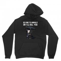 be kind to animals or i willl kill you Unisex Hoodie | Artistshot