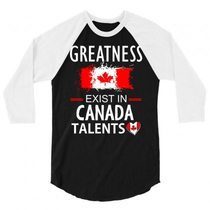 Greatness Exist In Canadian Talents 3/4 Sleeve Shirt Designed By Cogentprint