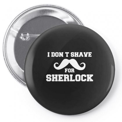 I Don't Shave For Sherlock   Funny Holmes Retro London Fashion Pin-back Button Designed By Ismi