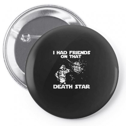 I Had Friends On That Death Star Pin-back Button Designed By Ismi