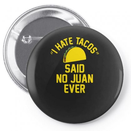 I Hate Tacos Said No Juan Funny Pin-back Button Designed By Ismi